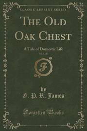 The Old Oak Chest, Vol. 1 of 3 by George Payne Rainsford James