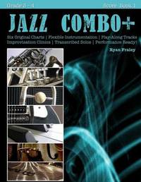 Jazz Combo Plus, Score Book 1: Flexible Combo Charts Solo Transcriptions Play-Along Tracks by Ryan Fraley