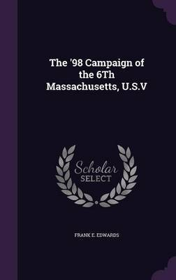 The '98 Campaign of the 6th Massachusetts, U.S.V by Frank E Edwards image