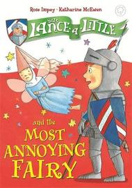 Sir Lance-a-Little and the Most Annoying Fairy by Rose Impey