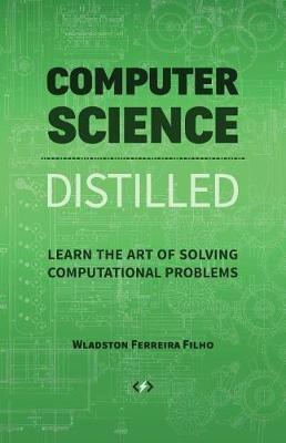 Computer Science Distilled by Wladston Ferreira Filho