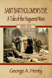 Saint Bartholomew's Eve by George A. Henty