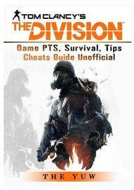 Tom Clancys the Division Game Pts, Survival, Tips Cheats Guide Unofficial by The Yuw