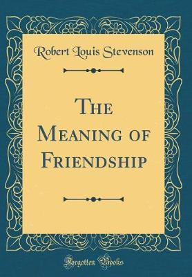 The Meaning of Friendship (Classic Reprint) by Robert Louis Stevenson image