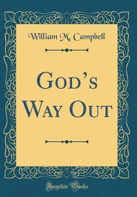 God's Way Out (Classic Reprint) by William M Campbell image
