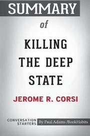 Summary of Killing the Deep State by Jerome R. Corsi by Paul Adams Bookhabits image