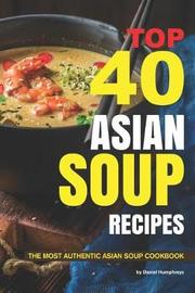 Top 40 Asian Soup Recipes by Daniel Humphreys