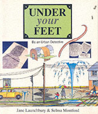 Under Your Feet: Be an Urban Detective by Jane Launchbury image