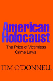 American Holocaust: The Price of Victimless Crime Laws by Tim O'Donnell image