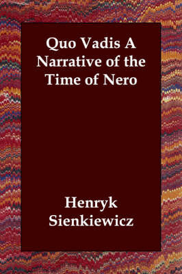 Quo Vadis A Narrative of the Time of Nero by Henryk Sienkiewicz