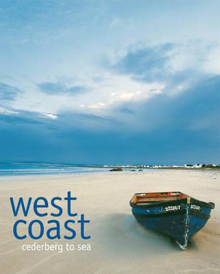 West Coast: Cederberg to Sea by Karena du Plessis