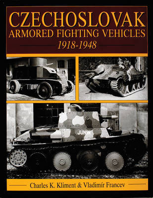 Czechlovak Armored Fighting Vehicles 1918-1948 by Charles,K. Kliment
