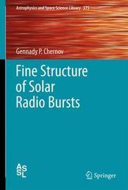 Fine Structure of Solar Radio Bursts by Gennady Pavlovich Chernov