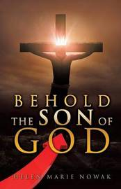 Behold the Son of God by Helen Marie Nowak