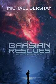 The Baasian Rescues: Slow Time, Book One by Michael Bershay image