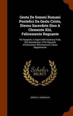 Gesta de Sommi Romani Pontefici Da Geslu Cristo, Eterno Sacerdote Sino a Clemente XIII, Felicemente Regnante by Giulio A Sangallo image