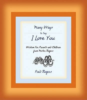 Many Ways to Say I Love You by F Rogers