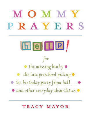 Mommy Prayers by Tracy Mayor