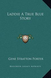 Laddie a True Blue Story by Gene Stratton Porter