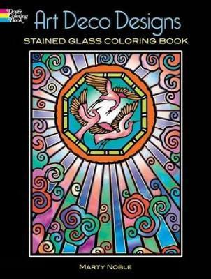 Art Deco Designs Stained Glass Colouring Book by Marty Noble