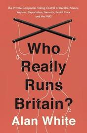 Who Really Runs Britain? by Alan White image