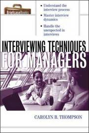 Interviewing Techniques for Managers by Carolyn B Thompson