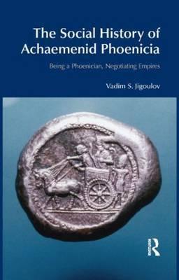 The Social History of Achaemenid Phoenicia by Vadim S. Jigoulov image
