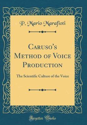 Caruso's Method of Voice Production by P.Mario Marafioti