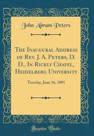 The Inaugural Address of REV. J. A. Peters, D. D., in Rickly Chapel, Heidelberg University by John Abram Peters image
