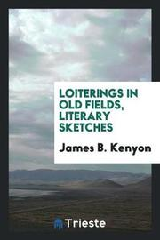 Loiterings in Old Fields; Literary Sketches by James B. Kenyon image