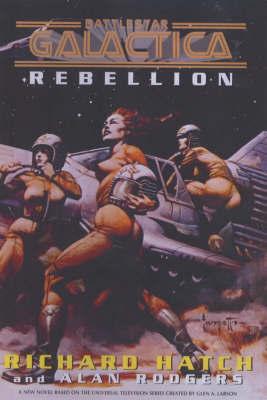 Battlestar Galactica: Rebellion by Richard Hatch