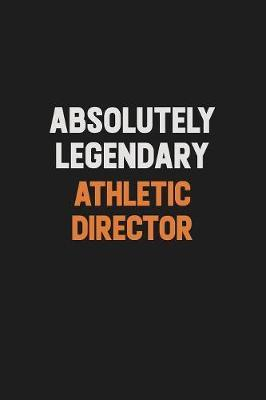 Absolutely Legendary Athletic Director by Camila Cooper