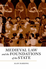 Medieval Law and the Foundations of the State by Alan Harding