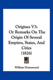 Origines V3: Or Remarks on the Origin of Several Empires, States, and Cities (1826) by William Drummond image