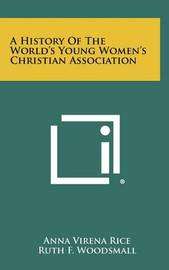 A History of the World's Young Women's Christian Association by Anna Virena Rice