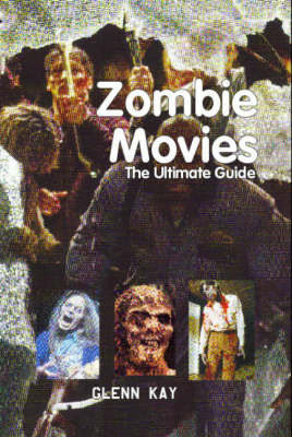 Zombie Movies: The Ultimate Guide by Glenn Kay