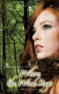 Where the Wind Sings: A Brannon's Path Novel by Robyn M. Schow