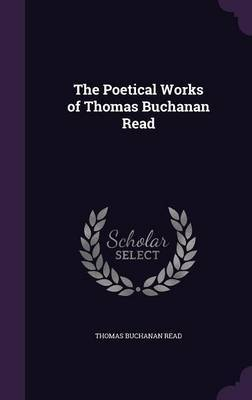 The Poetical Works of Thomas Buchanan Read by Thomas Buchanan Read