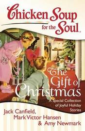 Chicken Soup for the Soul: The Gift of Christmas by Jack Canfield
