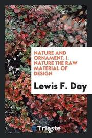 Nature and Ornament. I. Nature the Raw Material of Design by Lewis F.Day