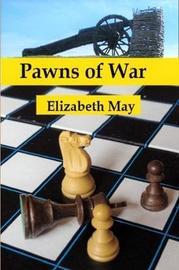 Pawns of War by Elizabeth May