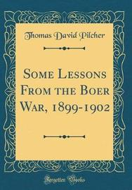 Some Lessons from the Boer War, 1899-1902 (Classic Reprint) by Thomas David Pilcher image