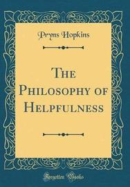 The Philosophy of Helpfulness (Classic Reprint) by Pryns Hopkins image