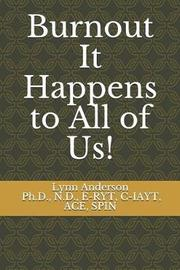 Burnout It Happens to All of Us! by Lynn Anderson
