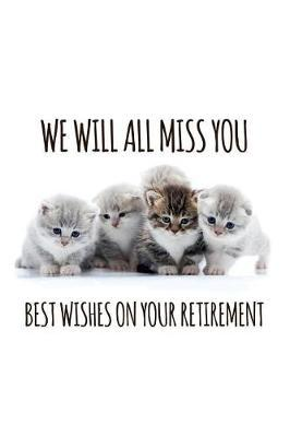 We will all miss you Best wishes on your retirement by Workparadise Press