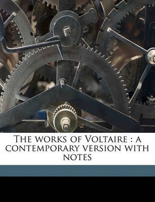 The Works of Voltaire: A Contemporary Version with Notes by Voltaire image
