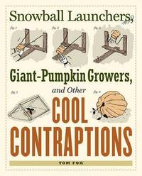Snowball Launchers, Giant-pumpkin Growers and Other Cool Contraptions by Tom Fox image