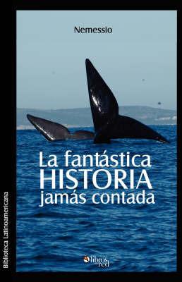 La Fantastica Historia Jamas Contada by Nemessio