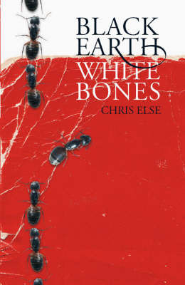 Black Earth, White Bones by Chris Else
