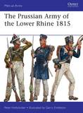 The Prussian Army of the Lower Rhine 1815 by Peter Hofschroer